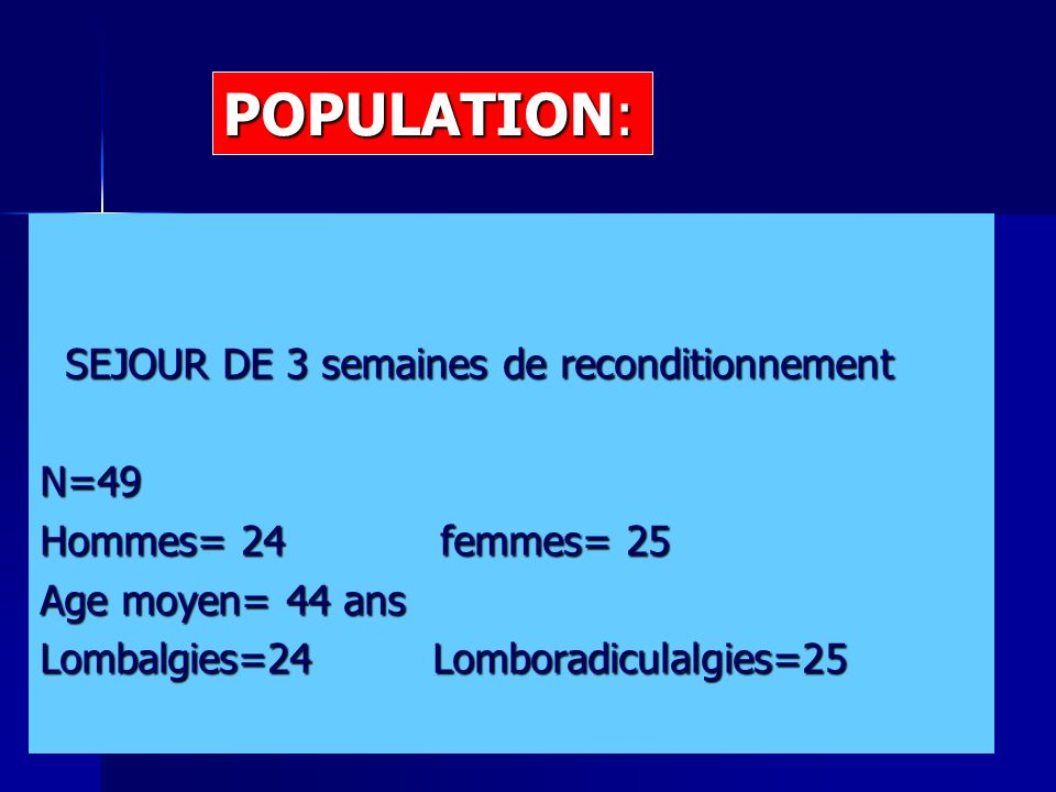 SEJOUR DE 3 semaines de reconditionnement SEJOUR DE 3 semaines de reconditionnementN=49 Hommes= 24 femmes= 25 Age moyen= 44 ans Lombalgies=24 Lomborad