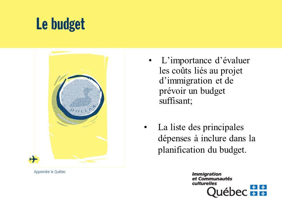 Limportance dévaluer les coûts liés au projet dimmigration et de prévoir un budget suffisant; La liste des principales dépenses à inclure dans la plan