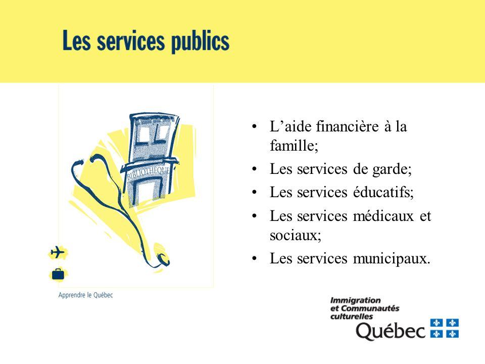 Laide financière à la famille; Les services de garde; Les services éducatifs; Les services médicaux et sociaux; Les services municipaux.