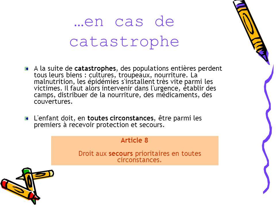 …en cas de catastrophe A la suite de catastrophes, des populations entières perdent tous leurs biens : cultures, troupeaux, nourriture.