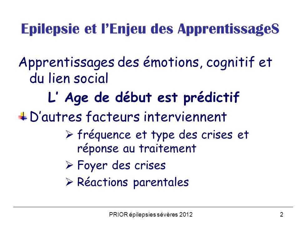 PRIOR épilepsies sévères 20122 Epilepsie et lEnjeu des ApprentissageS Apprentissages des émotions, cognitif et du lien social L Age de début est prédi