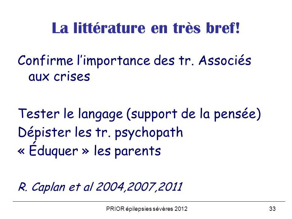 PRIOR épilepsies sévères 201233 La littérature en très bref! Confirme limportance des tr. Associés aux crises Tester le langage (support de la pensée)