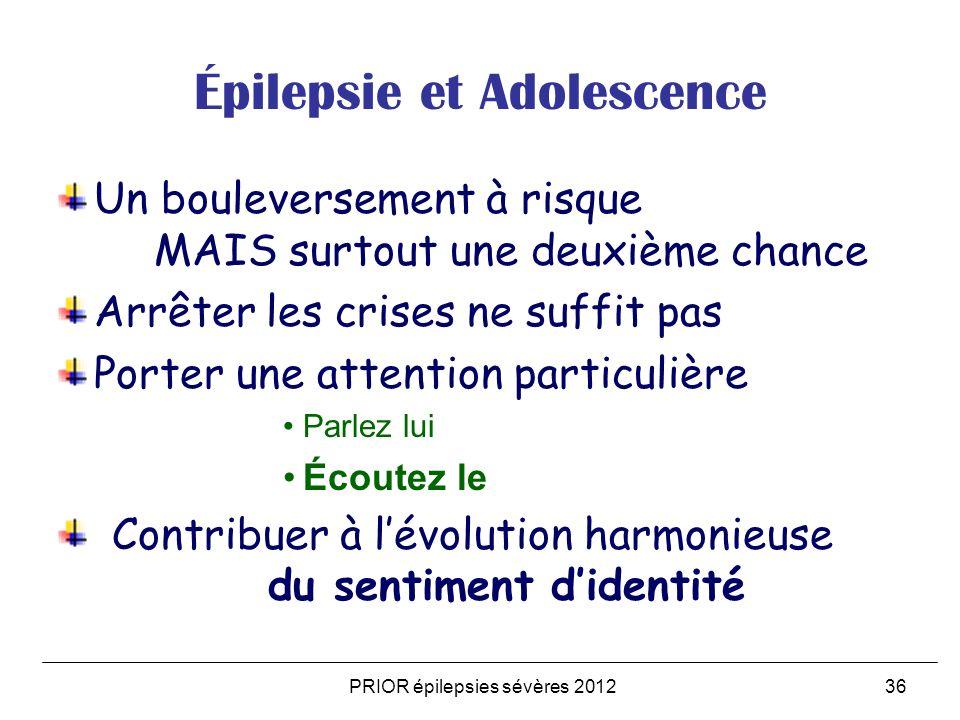 PRIOR épilepsies sévères 201236 Épilepsie et Adolescence Un bouleversement à risque MAIS surtout une deuxième chance Arrêter les crises ne suffit pas