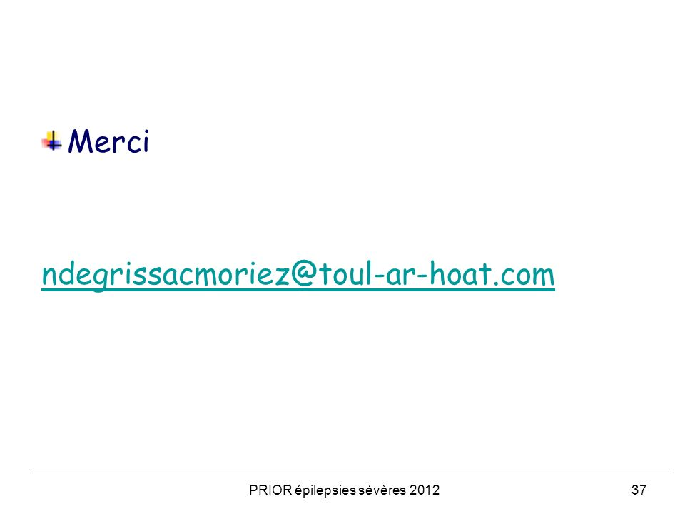 Merci ndegrissacmoriez@toul-ar-hoat.com PRIOR épilepsies sévères 201237
