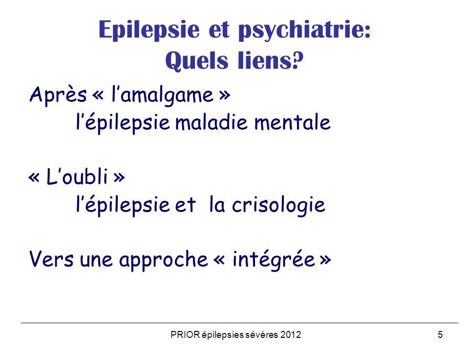 PRIOR épilepsies sévères 20125 Epilepsie et psychiatrie: Quels liens? Après « lamalgame » lépilepsie maladie mentale « Loubli » lépilepsie et la criso