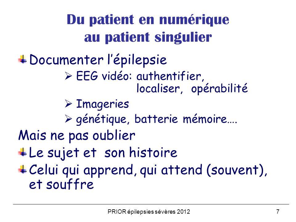 PRIOR épilepsies sévères 20127 Du patient en numérique au patient singulier Documenter lépilepsie EEG vidéo: authentifier, localiser, opérabilité Imageries génétique, batterie mémoire….