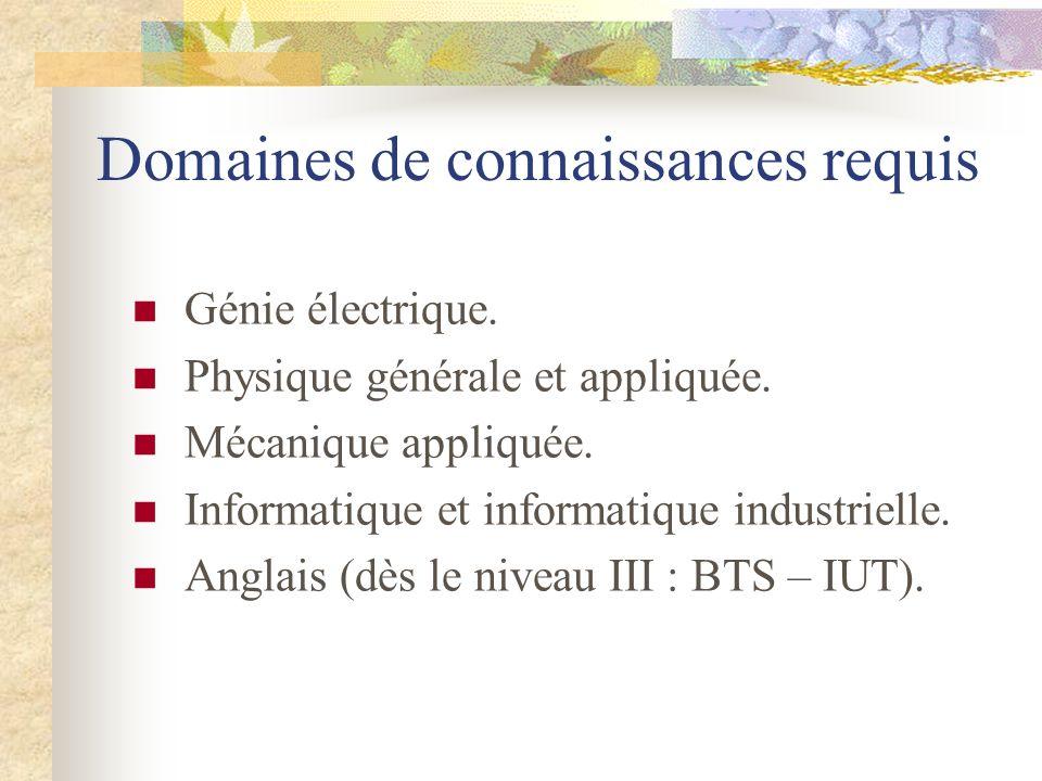 Domaines de connaissances requis Génie électrique. Physique générale et appliquée. Mécanique appliquée. Informatique et informatique industrielle. Ang