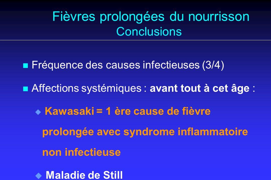 Fièvres prolongées du nourrisson Conclusions n n Fréquence des causes infectieuses (3/4) n n Affections systémiques : avant tout à cet âge : u u Kawas