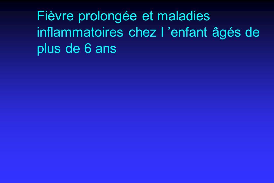 Fièvre prolongée et maladies inflammatoires chez l enfant âgés de plus de 6 ans
