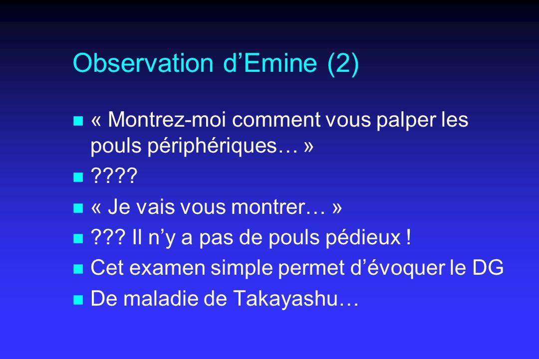 Observation dEmine (2) n « Montrez-moi comment vous palper les pouls périphériques… » n ???? n « Je vais vous montrer… » n ??? Il ny a pas de pouls pé