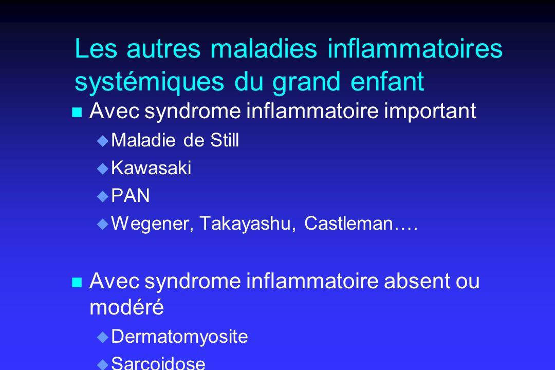 Les autres maladies inflammatoires systémiques du grand enfant n Avec syndrome inflammatoire important u Maladie de Still u Kawasaki u PAN u Wegener, Takayashu, Castleman….
