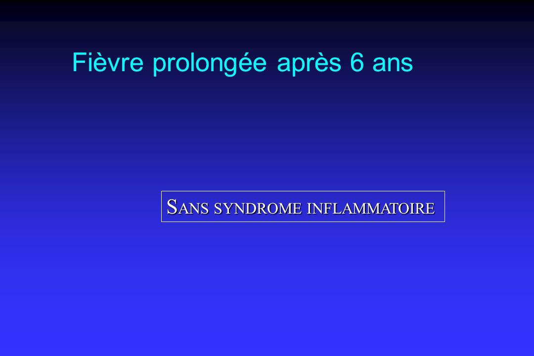 Fièvre prolongée après 6 ans S ANS SYNDROME INFLAMMATOIRE