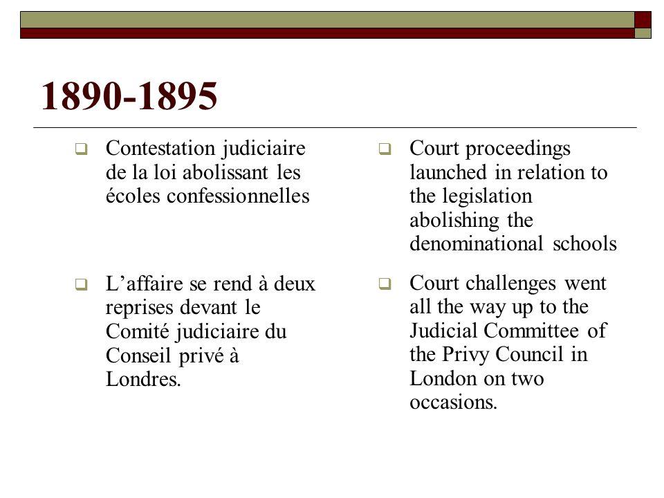 1890-1895 Contestation judiciaire de la loi abolissant les écoles confessionnelles Laffaire se rend à deux reprises devant le Comité judiciaire du Conseil privé à Londres.