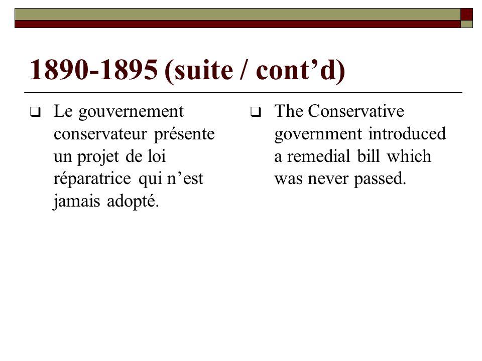 1890-1895 (suite / contd) Le gouvernement conservateur présente un projet de loi réparatrice qui nest jamais adopté.
