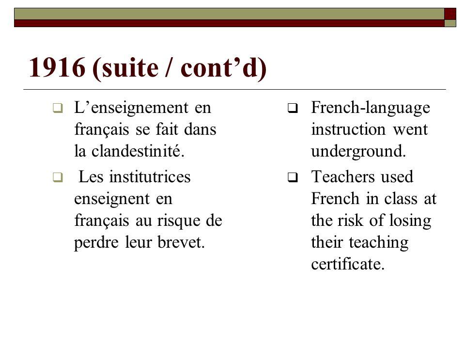 1916 (suite / contd) Lenseignement en français se fait dans la clandestinité.