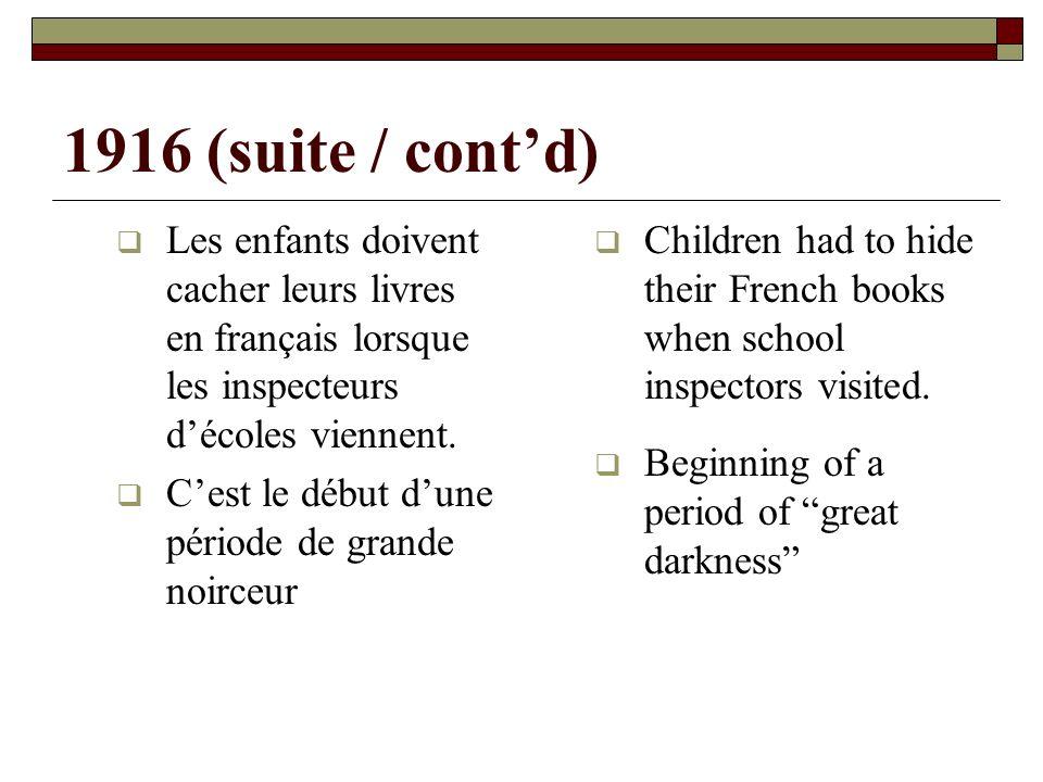 1916 (suite / contd) Les enfants doivent cacher leurs livres en français lorsque les inspecteurs décoles viennent.