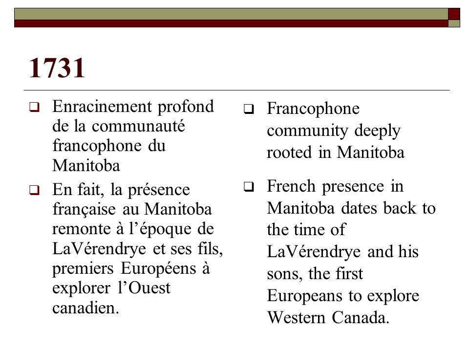 1731 Enracinement profond de la communauté francophone du Manitoba En fait, la présence française au Manitoba remonte à lépoque de LaVérendrye et ses fils, premiers Européens à explorer lOuest canadien.