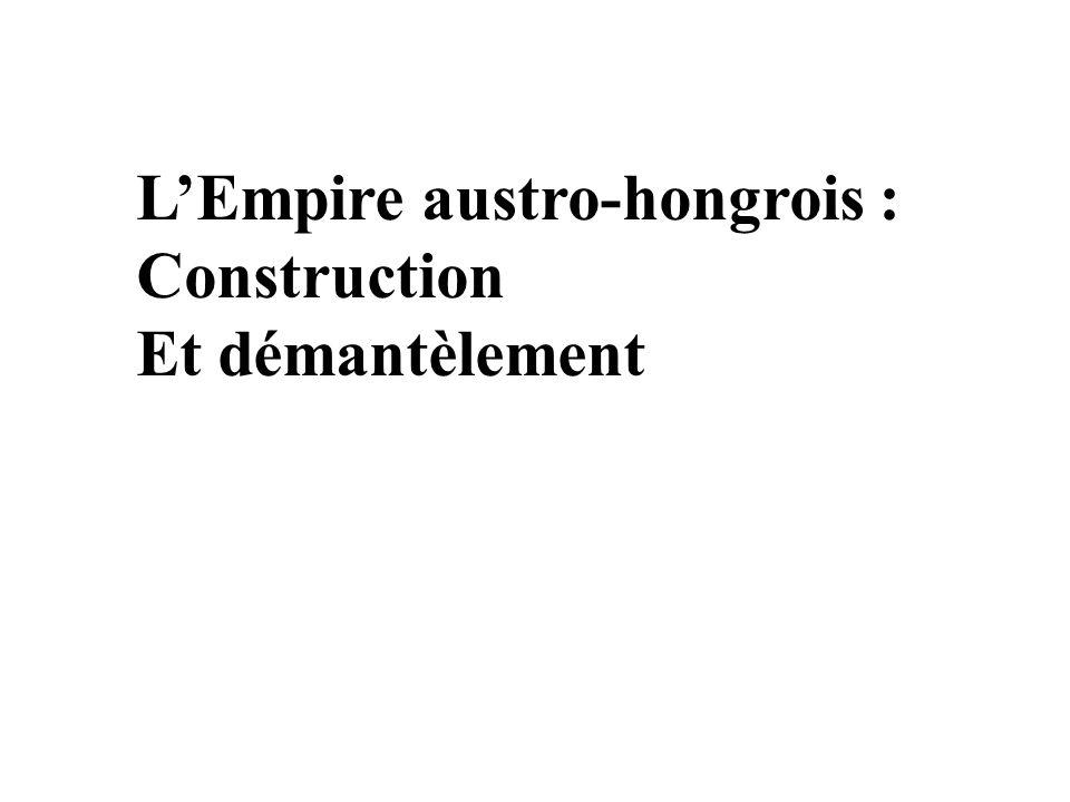 LEmpire austro-hongrois : Construction Et démantèlement