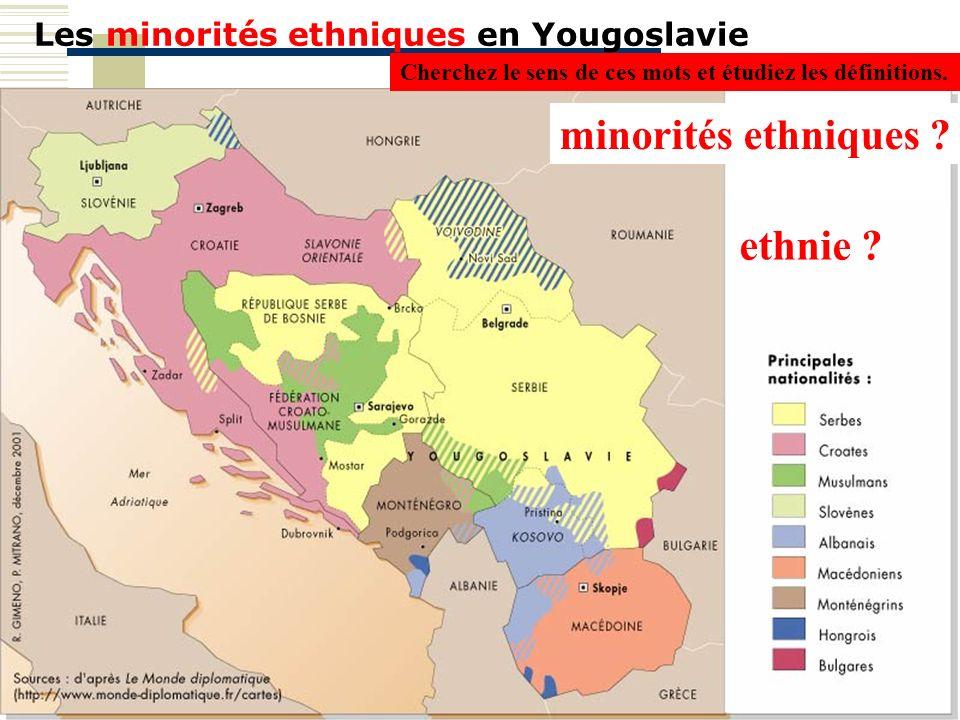 Les minorités ethniques en Yougoslavie minorités ethniques ? ethnie ? Cherchez le sens de ces mots et étudiez les définitions.