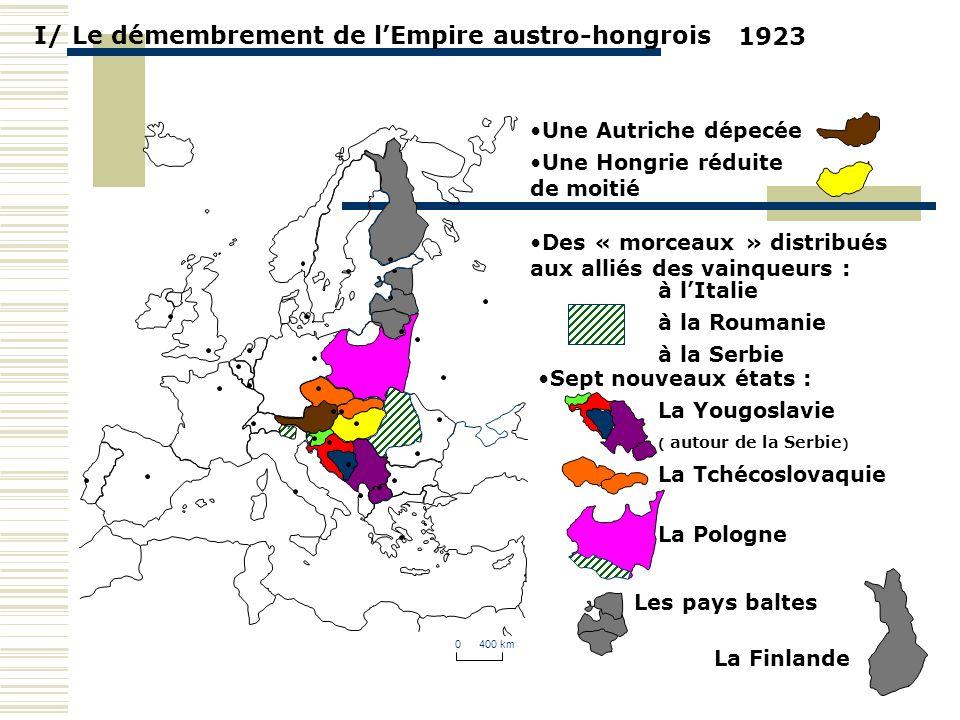 I/ Le démembrement de lEmpire austro-hongrois 0 400 km 1923 Une Autriche dépecée Une Hongrie réduite de moitié Sept nouveaux états : La Tchécoslovaqui