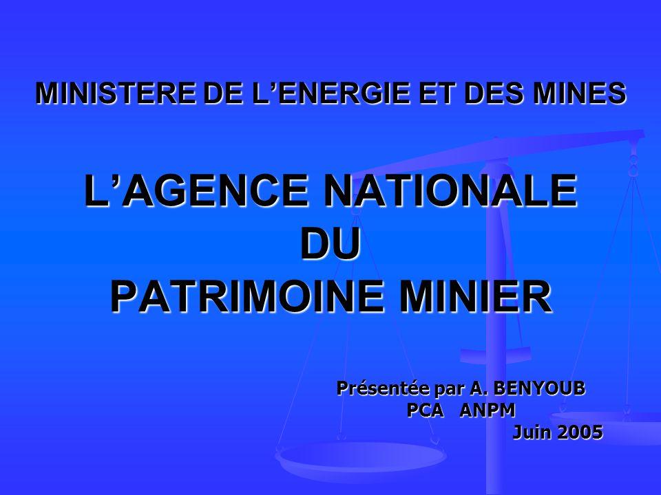 MINISTERE DE LENERGIE ET DES MINES LAGENCE NATIONALE DU PATRIMOINE MINIER Présentée par A.