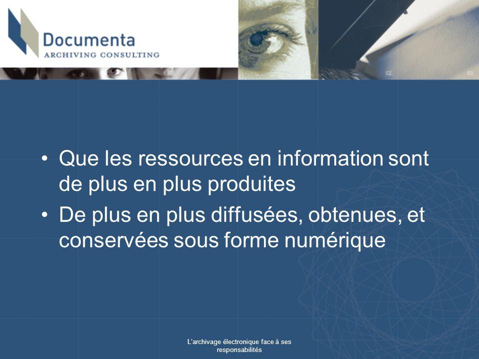 Larchivage électronique face à ses responsabilités Que les ressources en information sont de plus en plus produites De plus en plus diffusées, obtenues, et conservées sous forme numérique