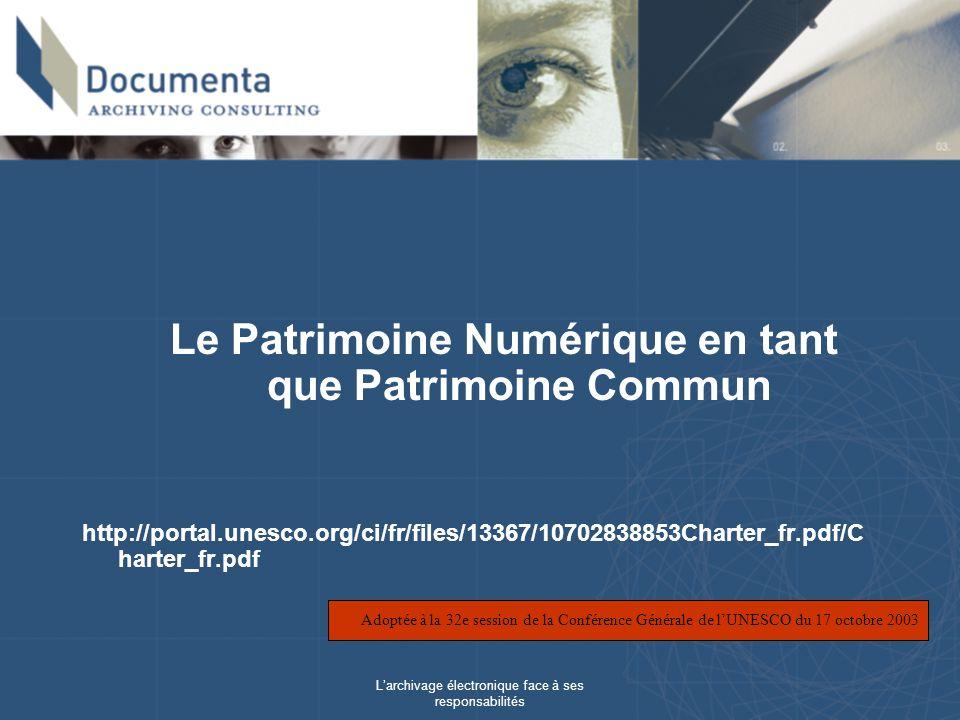 Larchivage électronique face à ses responsabilités Le Patrimoine Numérique en tant que Patrimoine Commun http://portal.unesco.org/ci/fr/files/13367/10