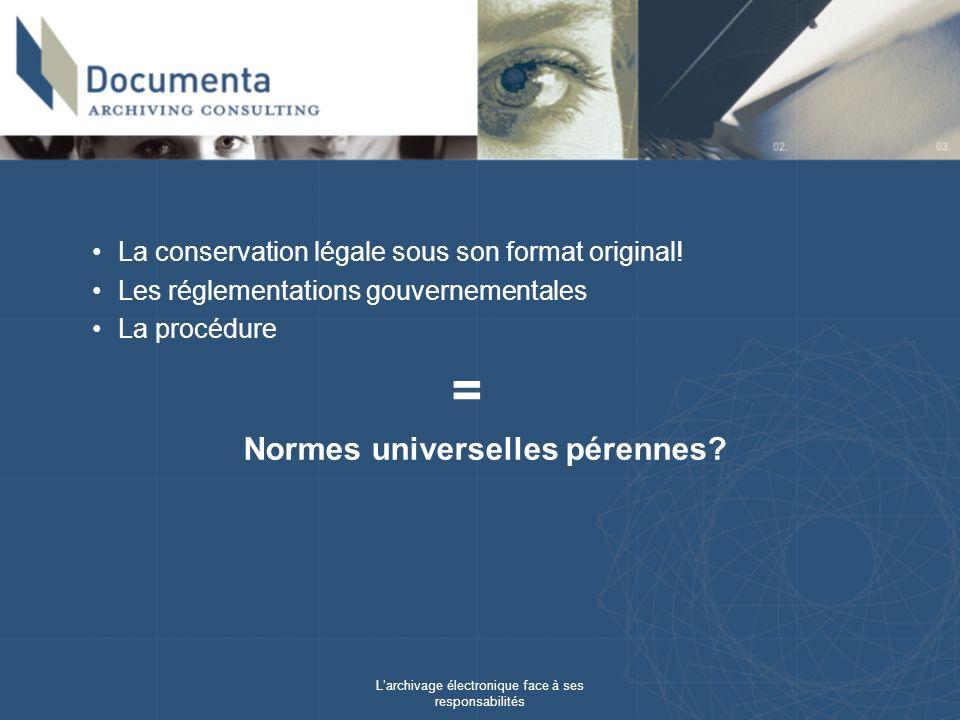 Larchivage électronique face à ses responsabilités La conservation légale sous son format original.