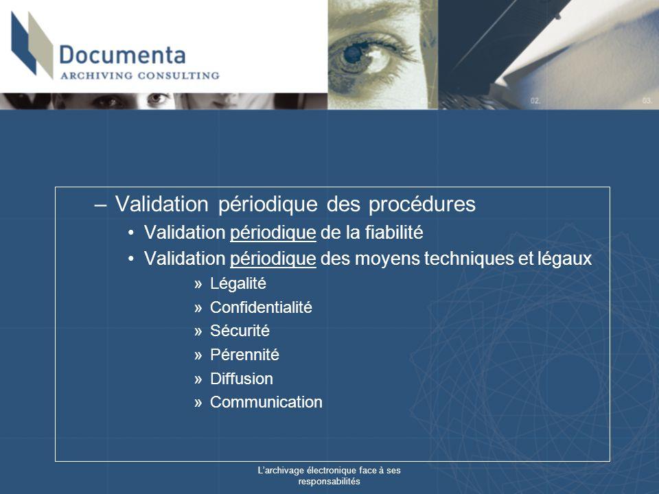 Larchivage électronique face à ses responsabilités –Validation périodique des procédures Validation périodique de la fiabilité Validation périodique d