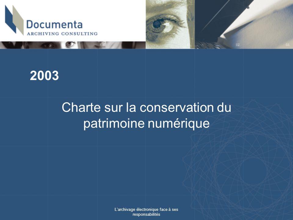 Larchivage électronique face à ses responsabilités Charte sur la conservation du patrimoine numérique 2003