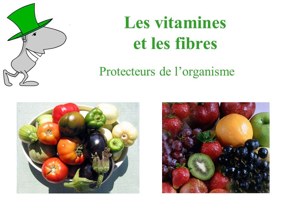 Les vitamines et les fibres Protecteurs de lorganisme