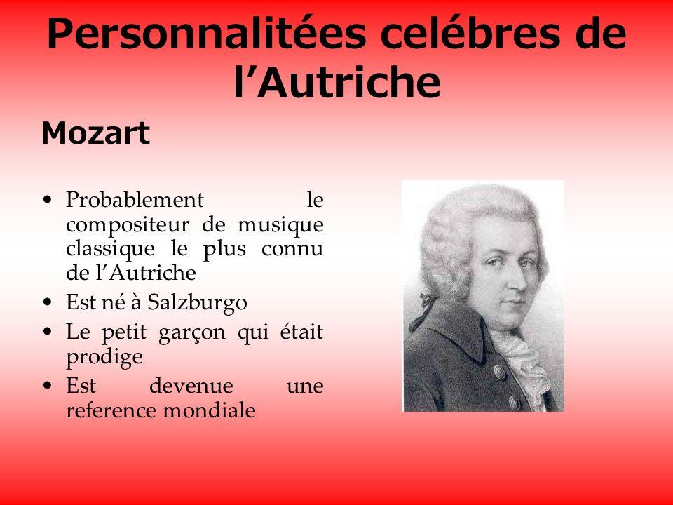 Personnalitées celébres de lAutriche Mozart Probablement le compositeur de musique classique le plus connu de lAutriche Est né à Salzburgo Le petit garçon qui était prodige Est devenue une reference mondiale