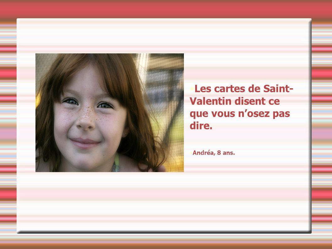 Les cartes de Saint- Valentin disent ce que vous nosez pas dire. Andréa, 8 ans.