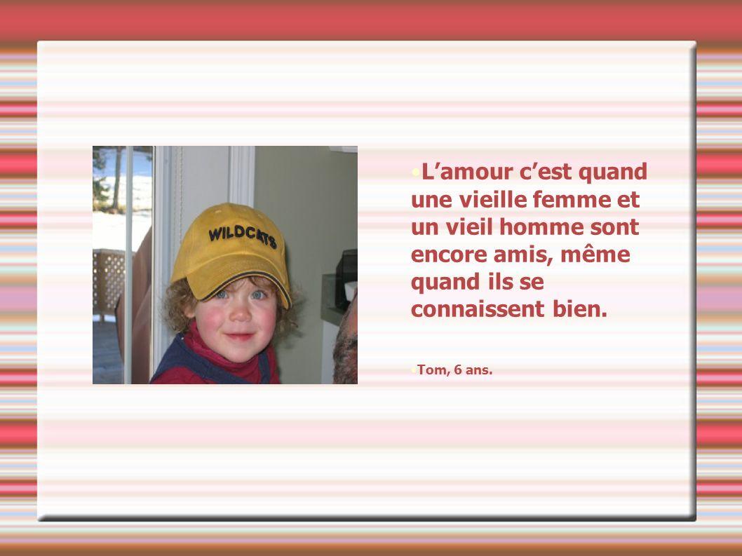 Lamour cest ce qui nous fait sourire même quand on est fatigué. Hélène, 6 ans.