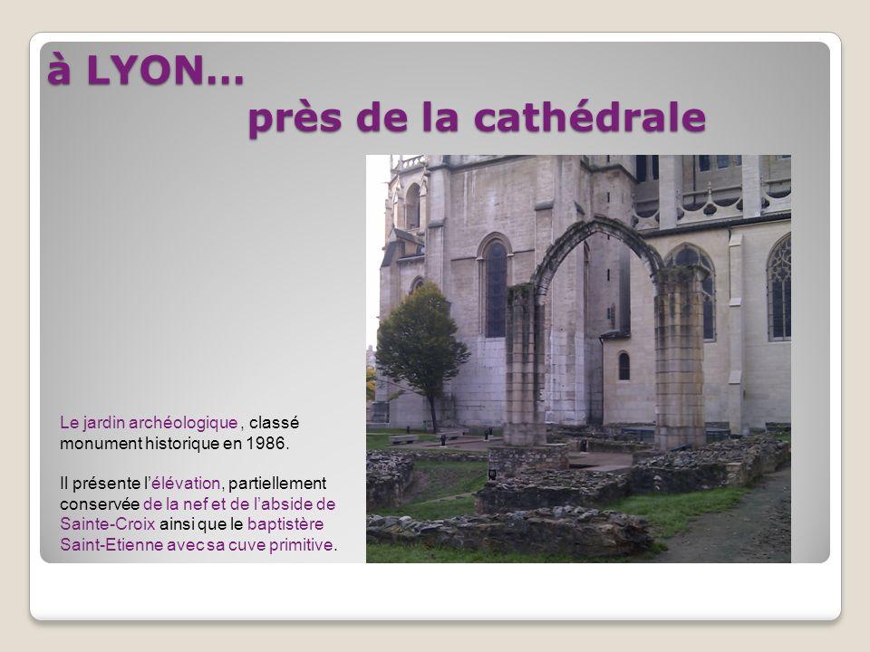 à LYON… près de la cathédrale Le jardin archéologique, classé monument historique en 1986.