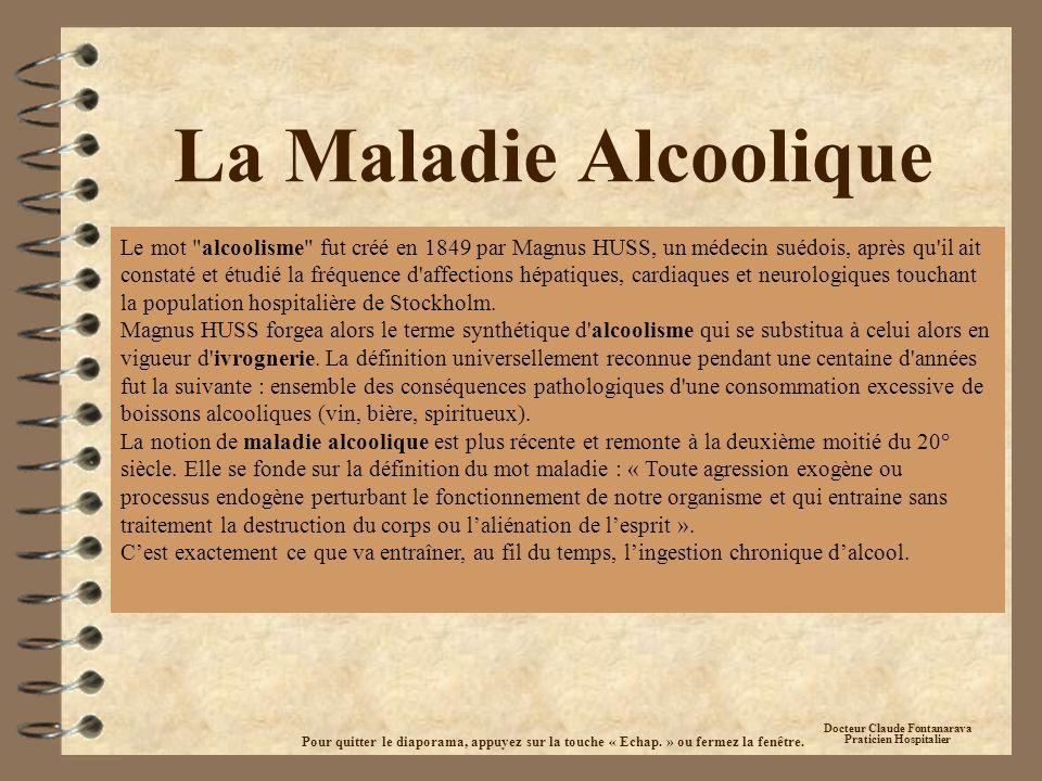 La Maladie Alcoolique Docteur Claude Fontanarava Praticien Hospitalier Le mot alcoolisme fut créé en 1849 par Magnus HUSS, un médecin suédois, après qu il ait constaté et étudié la fréquence d affections hépatiques, cardiaques et neurologiques touchant la population hospitalière de Stockholm.
