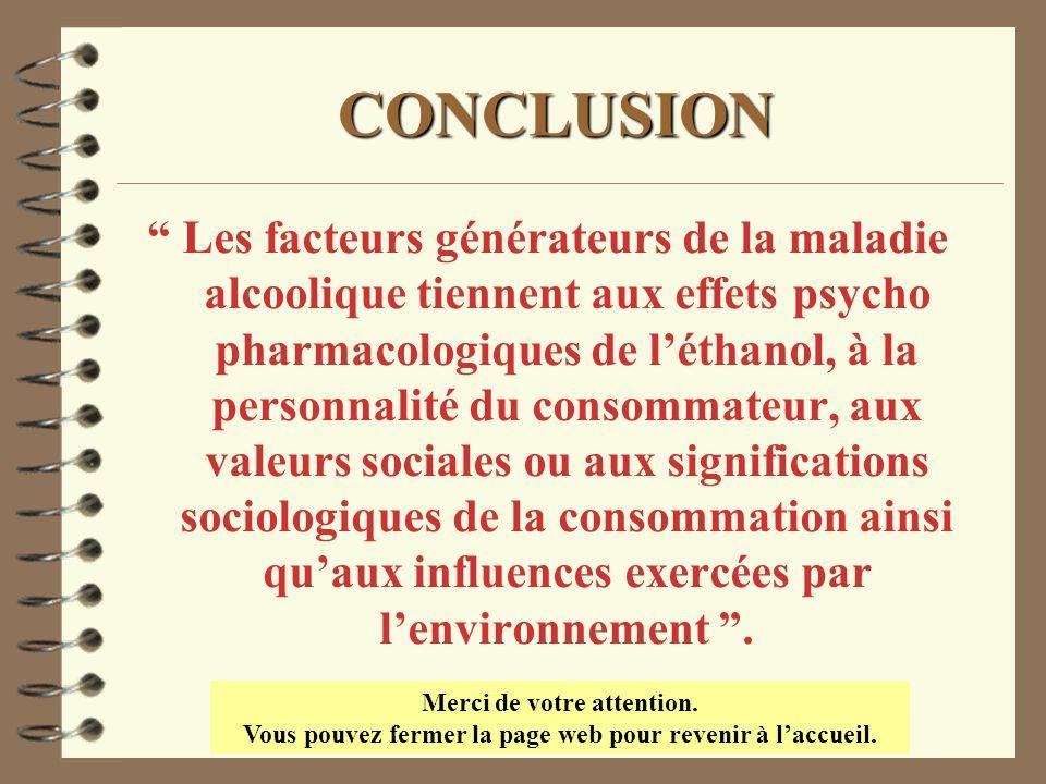 CONCLUSION Les facteurs générateurs de la maladie alcoolique tiennent aux effets psycho pharmacologiques de léthanol, à la personnalité du consommateu