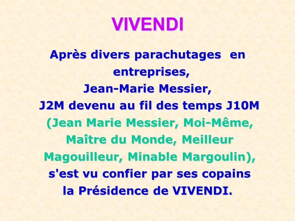 VIVENDI Après divers parachutages en entreprises, entreprises, Jean-Marie Messier, J2M devenu au fil des temps J10M J2M devenu au fil des temps J10M (