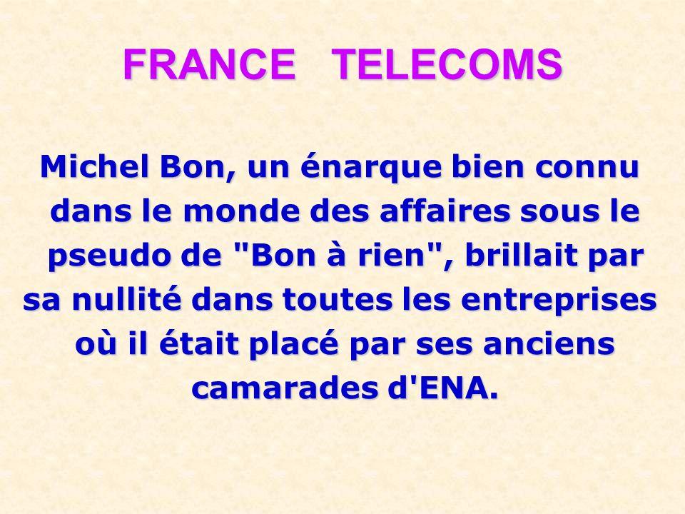 FRANCE TELECOMS Michel Bon, un énarque bien connu dans le monde des affaires sous le dans le monde des affaires sous le pseudo de