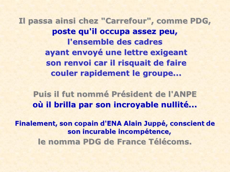 Il passa ainsi chez Carrefour , comme PDG, poste qu il occupa assez peu, l ensemble des cadres ayant envoyé une lettre exigeant ayant envoyé une lettre exigeant son renvoi car il risquait de faire son renvoi car il risquait de faire couler rapidement le groupe...