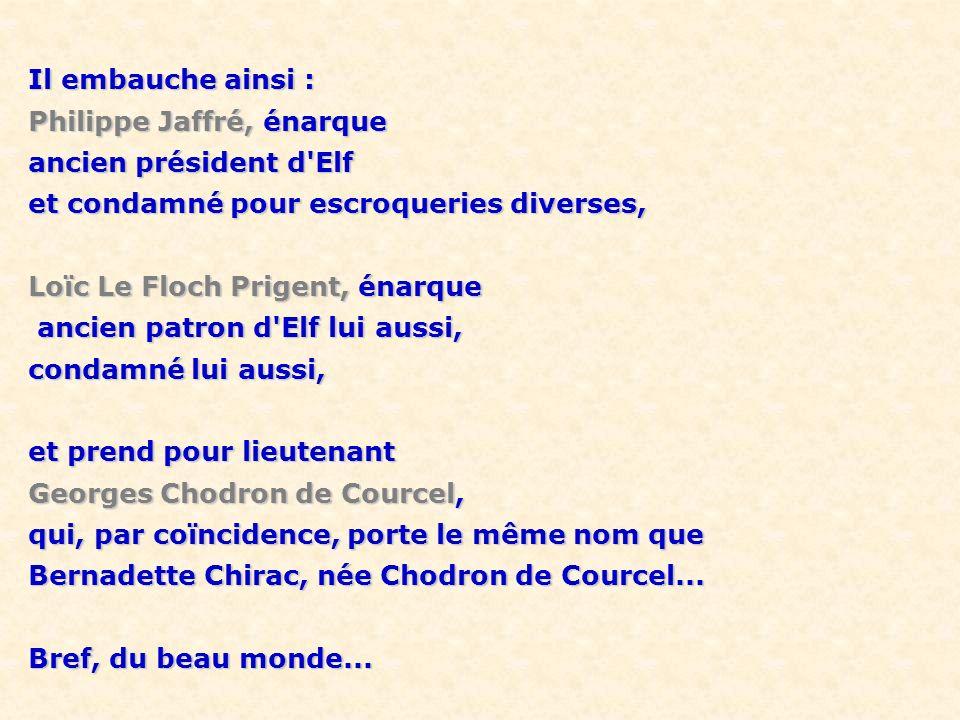 Il embauche ainsi : Philippe Jaffré, énarque ancien président d'Elf et condamné pour escroqueries diverses, Loïc Le Floch Prigent, énarque ancien patr