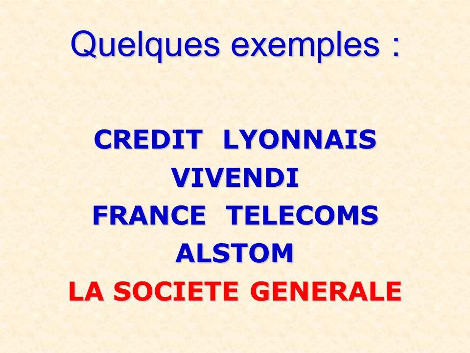 Quelques exemples : CREDIT LYONNAIS VIVENDI FRANCE TELECOMS ALSTOM LA SOCIETE GENERALE