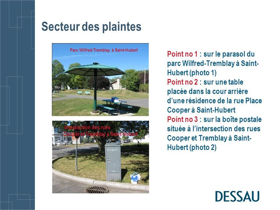 Secteur des plaintes Parc Wilfred-Tremblay à Saint-Hubert Intersection des rues Cooper et Tremblay à Saint Hubert Point no 1 : sur le parasol du parc