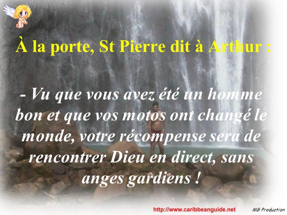 MG Production À la porte, St Pierre dit à Arthur : - Vu que vous avez été un homme bon et que vos motos ont changé le monde, votre récompense sera de rencontrer Dieu en direct, sans anges gardiens !