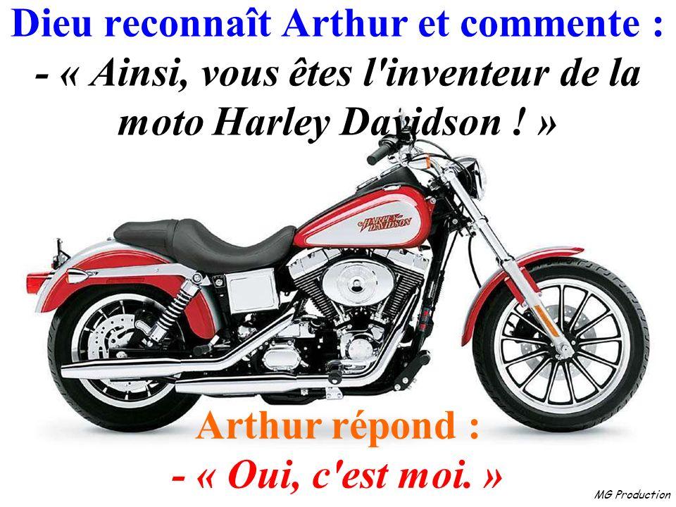 MG Production Dieu reconnaît Arthur et commente : - « Ainsi, vous êtes l inventeur de la moto Harley Davidson .