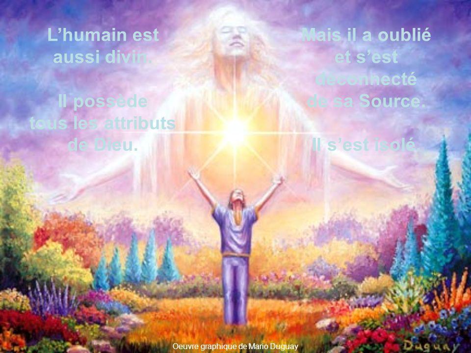 Lhumain est aussi divin. Il possède tous les attributs de Dieu.