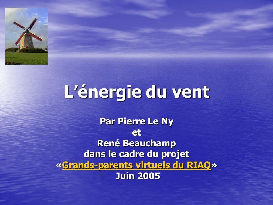 Lénergie du vent Par Pierre Le Ny et René Beauchamp dans le cadre du projet «Grands-parents virtuels du RIAQ» Grands-parents virtuels du RIAQGrands-pa