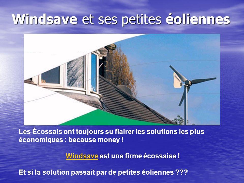 Windsave et ses petites éoliennes Les Écossais ont toujours su flairer les solutions les plus économiques : because money ! Windsave est une firme éco