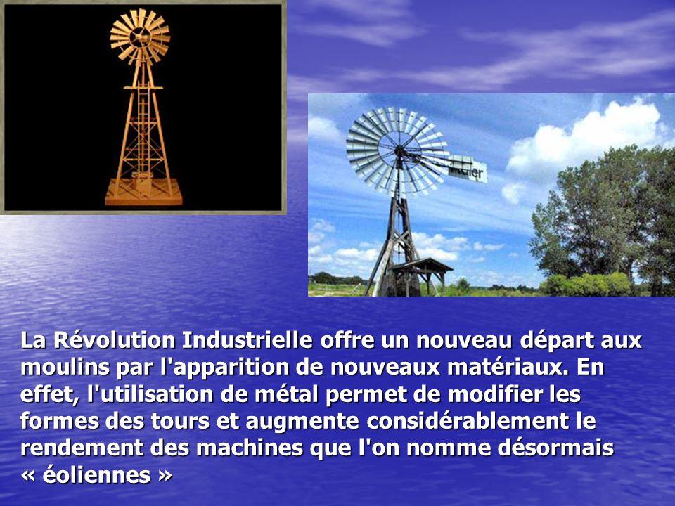 La Révolution Industrielle offre un nouveau départ aux moulins par l'apparition de nouveaux matériaux. En effet, l'utilisation de métal permet de modi