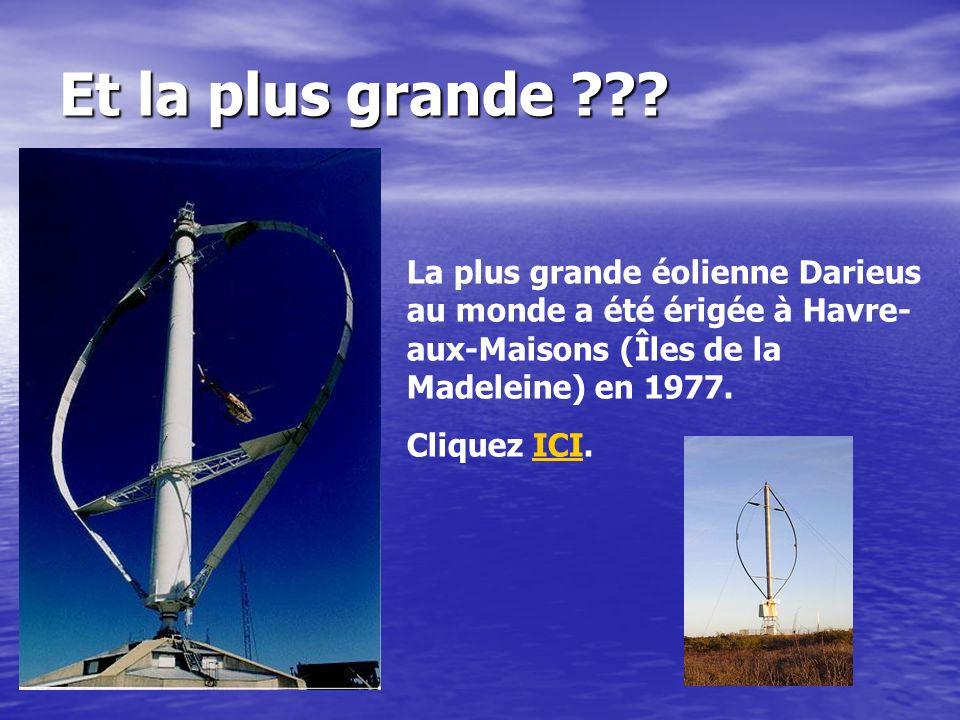 Et la plus grande ??? La plus grande éolienne Darieus au monde a été érigée à Havre- aux-Maisons (Îles de la Madeleine) en 1977. Cliquez ICI.ICI